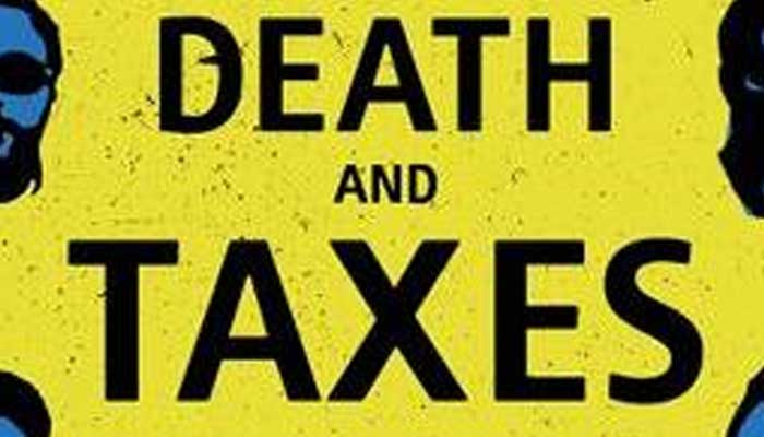 Two things are certain in life: death and taxes